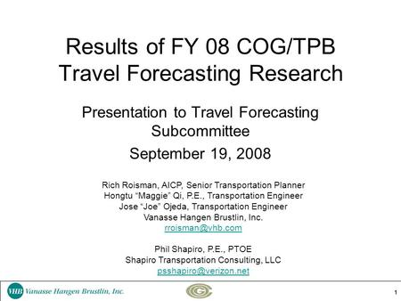 1 Results of FY 08 COG/TPB Travel Forecasting Research Presentation to Travel Forecasting Subcommittee September 19, 2008 Rich Roisman, AICP, Senior Transportation.