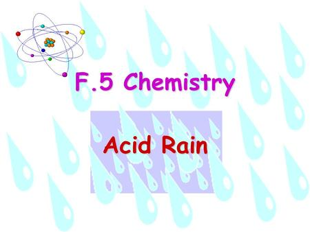F.5 Chemistry Acid Rain. Distribution of Work Target audience: F.5 chemistry students Average abilityPurposes: Introduce acid rain by lecturing Provide.