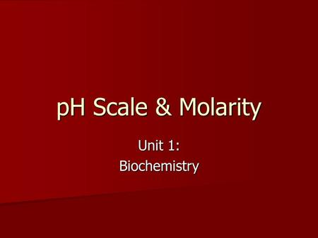 PH Scale & Molarity Unit 1: Biochemistry. You must know! How to interpret the pH scale. How to interpret the pH scale. The importance of buffers in biological.