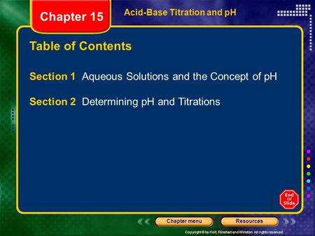 Copyright © by Holt, Rinehart and Winston. All rights reserved. ResourcesChapter menu Table of Contents Acid-Base Titration and pH Section 1 Aqueous Solutions.