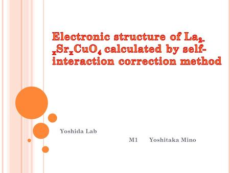 Yoshida Lab M1 Yoshitaka Mino. C ONTENTS Computational Materials Design First-principles calculation Local Density Approximation (LDA) Self-Interaction.