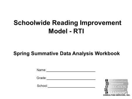 Schoolwide Reading Improvement Model - RTI Name:___________________________ Grade:___________________________ School:__________________________ CONSULTING.