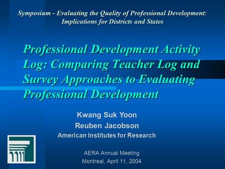 Professional Development Activity Log: Comparing <strong>Teacher</strong> Log and Survey Approaches to Evaluating Professional Development AERA Annual Meeting Montreal,
