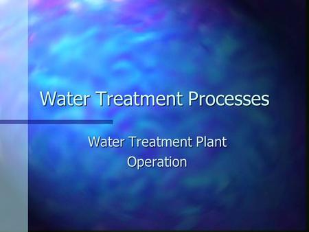 Water Treatment Processes Water Treatment Plant Operation.
