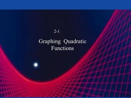 Graphing Quadratic Functions 2-1. Quadratics Exploration Patty paper parabola Desmos.com –y=ax^2+bx+c add sliders Copyright © by Houghton Mifflin Company,