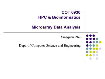 COT 6930 HPC & Bioinformatics Microarray Data Analysis Xingquan Zhu Dept. of Computer Science and Engineering.