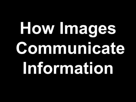 How Images Communicate Information. Images are important tools used to communicate information and to engage history.
