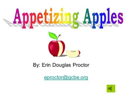By: Erin Douglas Proctor Table of Contents 1. GPS 2. Overview 3. Essential Questions 4. Activating Strategy 5. Apple Facts 6. Video.