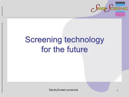 SandyScreen products 1 Screening technology for the future.
