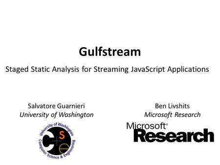 Gulfstream Salvatore Guarnieri University of Washington Ben Livshits Microsoft Research Staged Static Analysis for Streaming JavaScript Applications.