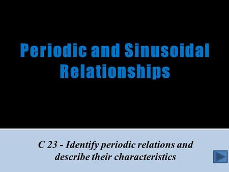 C 23 - Identify periodic relations and describe their characteristics.