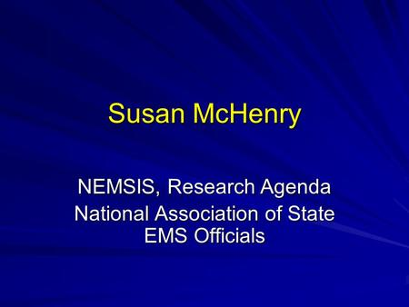 Susan McHenry NEMSIS, Research Agenda National Association of State EMS Officials.