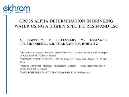 GROSS ALPHA DETERMINATION IN DRINKING WATER USING A HIGHLY SPECIFIC RESIN AND LSC S. HAPPEL* a, P. LETESSIER a, W. ENSINGER, J.H. EIKENBERG d, A.H. THAKKAR.
