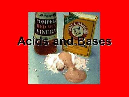 Acids and Bases. Properties of Acids Have a sour taste Changes colors of substances called indicators Aqueous Solutions are electrolytes (conduct electricity)