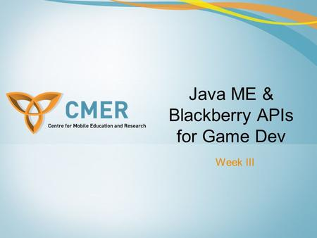 Java ME & Blackberry APIs for Game Dev Week III. Overview Java 2D API Java 3D API SVG Blackberry APIs