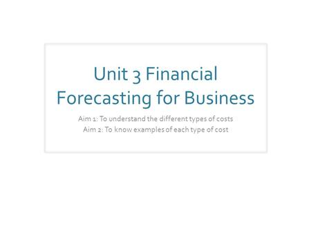 Unit 3 Financial Forecasting for Business