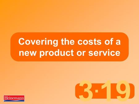 3. 19 Covering the costs of a new product or service.