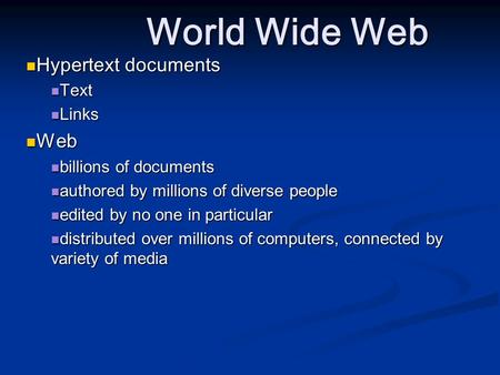 World Wide Web Hypertext documents Hypertext documents Text Text Links Links Web Web billions of documents billions of documents authored by millions of.