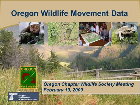Oregon Department of Fish and Wildlife Introducing the Oregon Conservation trategy Oregon Wildlife Movement Data Oregon Chapter Wildlife Society Meeting.