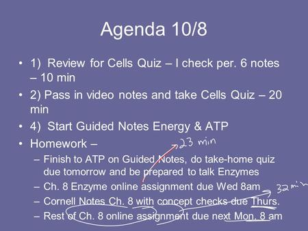 Agenda 10/8 1) Review for Cells Quiz – I check per. 6 notes – 10 min 2) Pass in video notes and take Cells Quiz – 20 min 4) Start Guided Notes Energy &