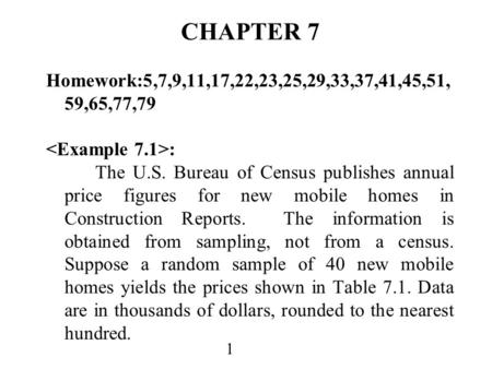 1 CHAPTER 7 Homework:5,7,9,11,17,22,23,25,29,33,37,41,45,51, 59,65,77,79 : The U.S. Bureau of Census publishes annual price figures for new mobile homes.