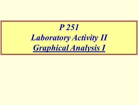 P 251 Laboratory Activity II Graphical Analysis I.