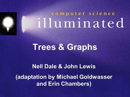 Trees & Graphs Nell Dale & John Lewis (adaptation by Michael Goldwasser and Erin Chambers)