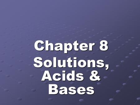 Chapter 8 Solutions, Acids & Bases. Dissolving: Dissociation, Dispersion or Ionization Substances can dissolve in water by three ways: 1. dissociation.