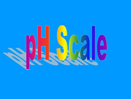 pH scale Logarithmic scale expressing the H + concentration, [H + ]. If the pH changes by a factor of 1, the [H + ] changes by a factor of 10. pH =