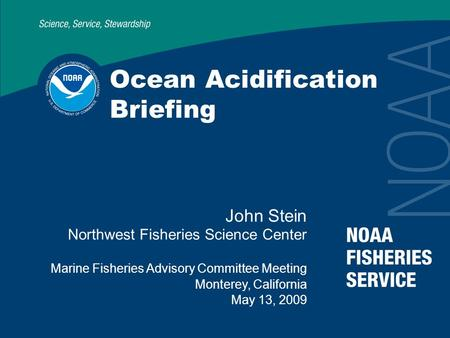 Ocean Acidification Briefing John Stein Northwest Fisheries Science Center Marine Fisheries Advisory Committee Meeting Monterey, California May 13, 2009.