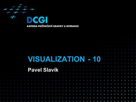 VISUALIZATION - 10 Pavel Slavík. ENV 2006 3.2 The Screen Space Problem All techniques, sooner or later, run out of screen space Parallel co-ordinates.
