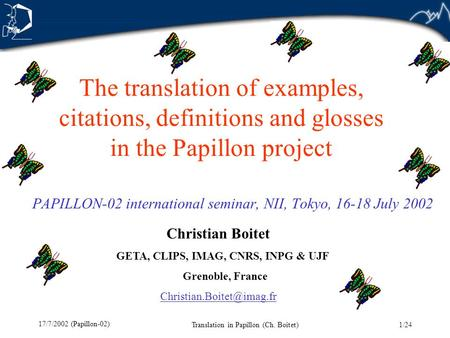 1/24 17/7/2002 (Papillon-02) Translation in Papillon (Ch. Boitet) The translation of examples, citations, definitions and glosses in the Papillon project.