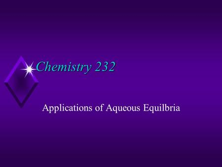 Chemistry 232 Applications of Aqueous Equilbria. The Brønsted Definitions  Brønsted Acid  proton donor  Brønsted Base  proton acceptor  Conjugate.