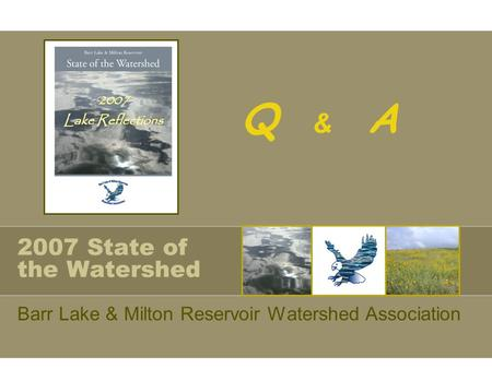 2007 State of the Watershed Barr Lake & Milton Reservoir Watershed Association Q & A.