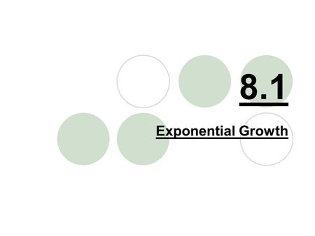 8.1 Exponential Growth. Learning Targets Students should be able to…  Graph exponential growth functions.