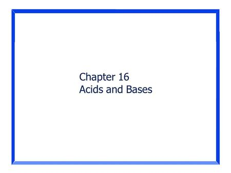 Chapter 16 Acids and Bases.