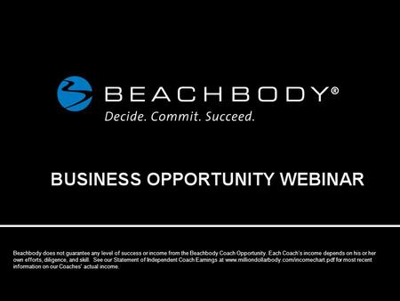 Beachbody does not guarantee any level of success or income from the Beachbody Coach Opportunity. Each Coach's income depends on his or her own efforts,