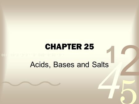 CHAPTER 25 Acids, Bases and Salts. Section 1-Acids and Bases Acid—a substance that produces hydrogen ions in a water solution (H donor) It is the ability.