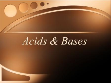 Acids & Bases. Our Goal for today Our Goal for today To determine the difference between Acids & Bases.