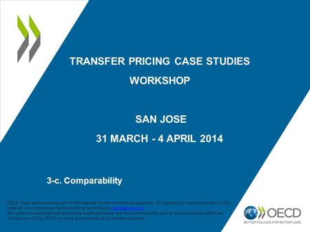 TRANSFER PRICING CASE STUDIES WORKSHOP SAN JOSE 31 MARCH - 4 APRIL 2014 3-c. Comparability 1 OECD freely authorises the use of this material for non-commercial.