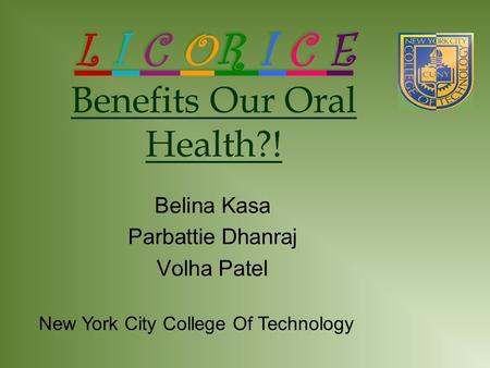 L I C OR I C E L I C OR I C E Benefits Our Oral Health?! Belina Kasa Parbattie Dhanraj Volha Patel New York City College Of Technology.