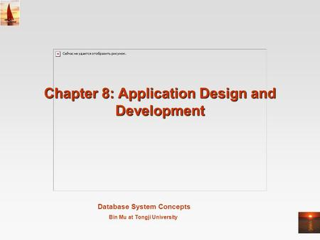 Database System Concepts Bin Mu at Tongji University Chapter 8: Application Design and Development.