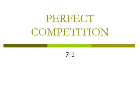 PERFECT COMPETITION 7.1.