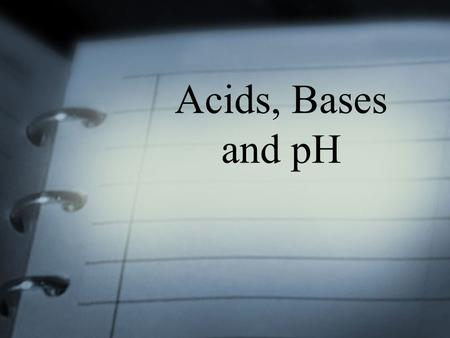 Acids, Bases and pH. Our Goals for today To determine the difference between Acids & Bases Discuss the importance of studying Acids & Bases Perform an.