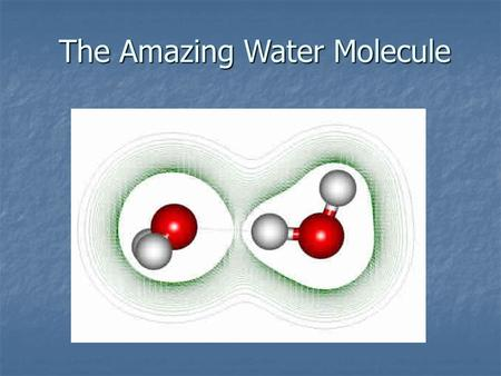 The Amazing Water Molecule. States of Water Water is unique in that it is the only natural state that is found in all three states. Water is unique in.
