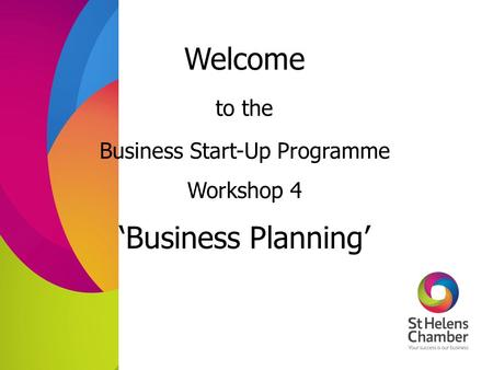 Welcome Business Start-Up Programme Workshop 4 to the 'Business Planning'