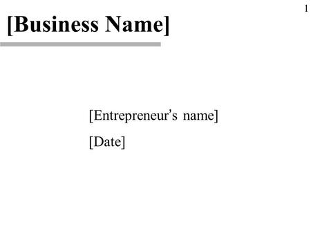 [Entrepreneur ' s name] [Date] [Business Name] 1.