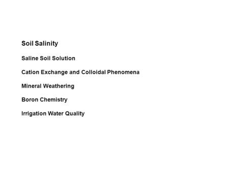 Soil Salinity Saline Soil Solution Cation Exchange and Colloidal Phenomena Mineral Weathering Boron Chemistry Irrigation Water Quality.