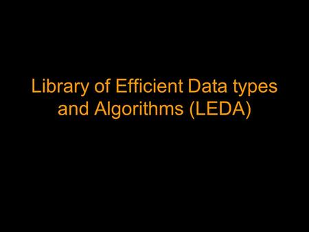 Library of Efficient Data types and Algorithms (LEDA)