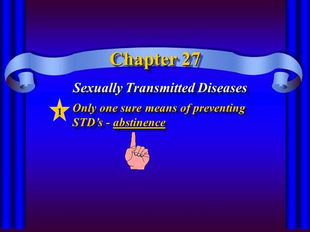 Chapter 27 Sexually Transmitted Diseases Only one sure means of preventing STD's - abstinence Only one sure means of preventing STD's - abstinence 1.